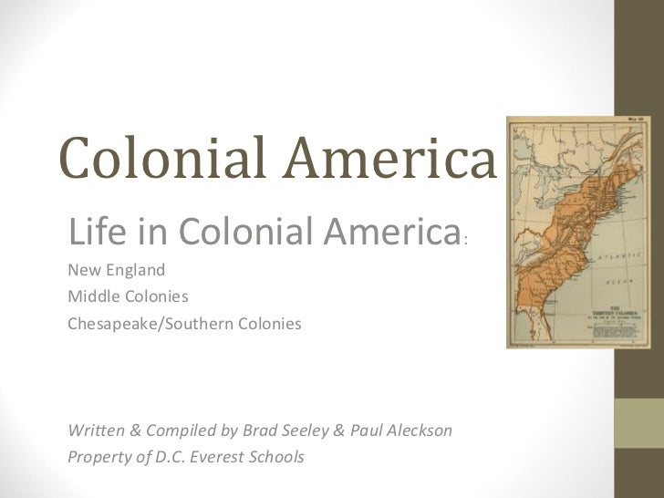 Colonial AmericaLife in Colonial America:New EnglandMiddle ColoniesChesapeake/Southern ColoniesWritten & Compiled by Brad ...