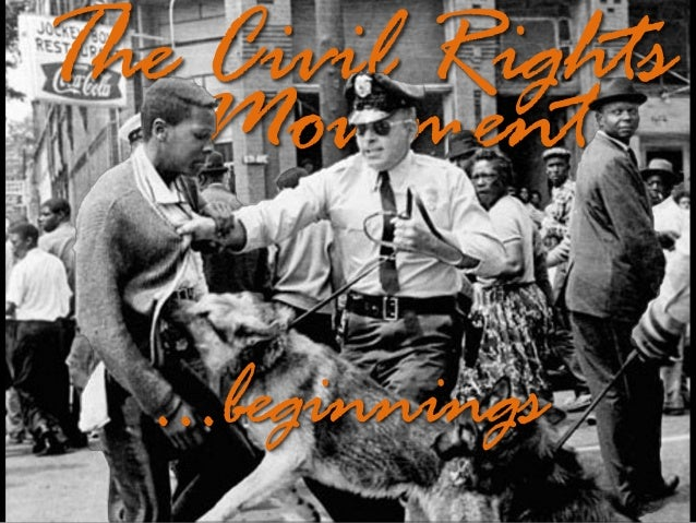 The Civil Rights Movement …beginnings
