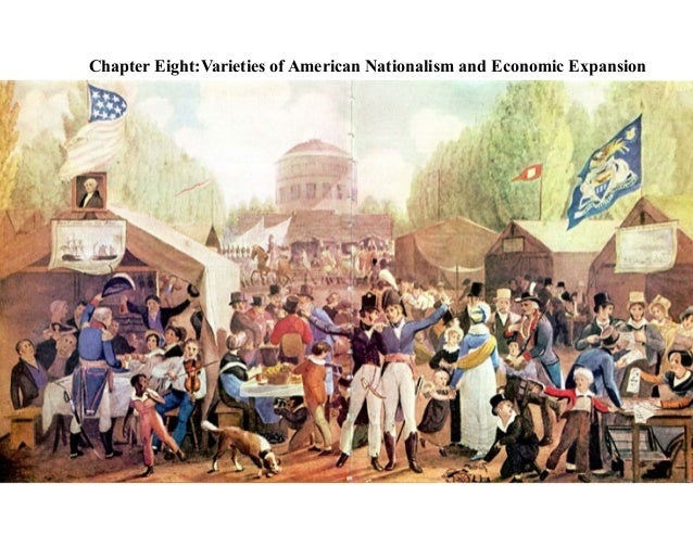 Chapter Eight:Varieties of American Nationalism and Economic Expansion