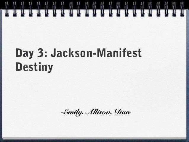 Day 3: Jackson-ManifestDestiny-Emily, Allison, Dan