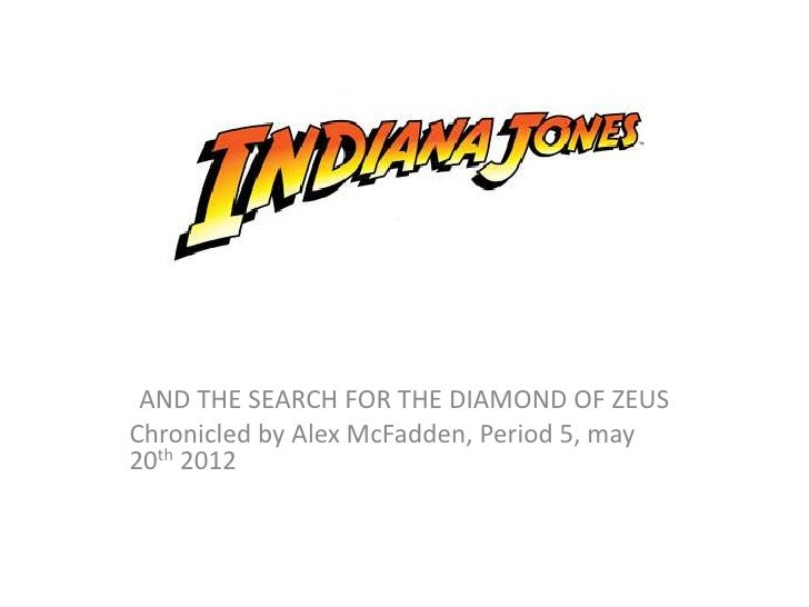 A AND THE SEARCH FOR THE DIAMOND OF ZEUSChronicled by Alex McFadden, Period 5, may20th 2012
