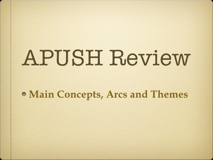 APUSH Review <ul><li>Main Concepts, Arcs and Themes </li></ul>