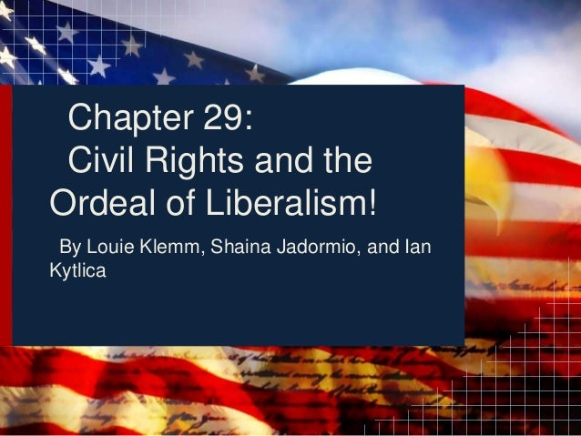Chapter 29: Civil Rights and theOrdeal of Liberalism! By Louie Klemm, Shaina Jadormio, and IanKytlica