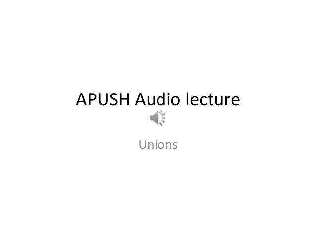APUSH Audio lecture Unions