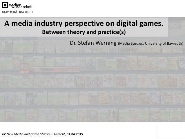 Folie 1 von 25AP New Media and Game Studies – Utrecht, 01.04.2015 Dr. Stefan Werning (Media Studies, University of Bayreut...