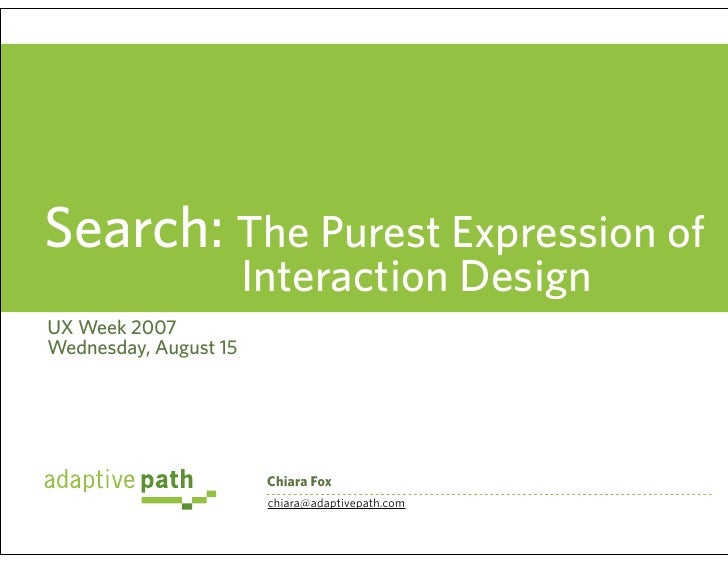 Search: The Purest Expression of                        Interaction Design UX Week 2007 Wednesday, August 15              ...
