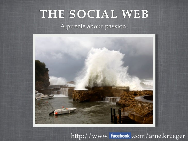 THE SOCIAL WEB   A puzzle about passion.          http://www.            .com/arne.krueger