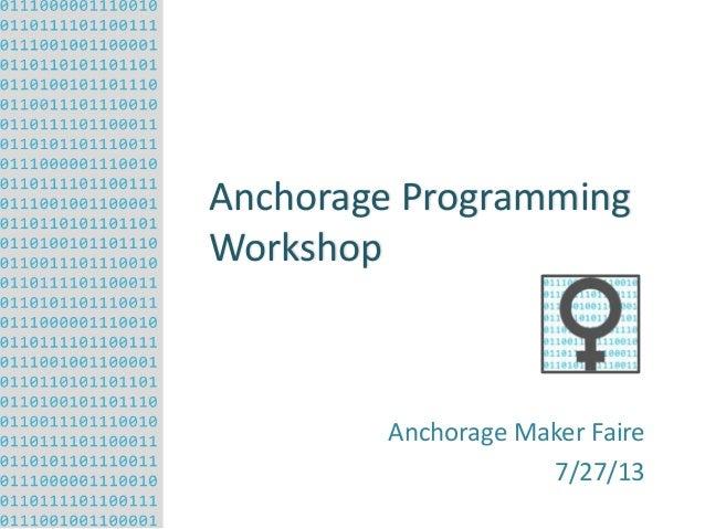 Anchorage Programming Workshop  Anchorage Maker Faire 7/27/13