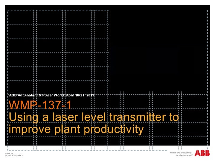 WMP-137-1  Using a laser level transmitter to improve plant productivity  ABB Automation & Power World: April 18-21, 2011 ...