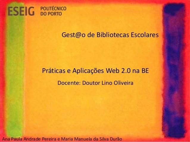 Ana Paula Andrade Pereira e Maria Manuela da Silva Durão Gest@o de Bibliotecas Escolares Práticas e Aplicações Web 2.0 na ...
