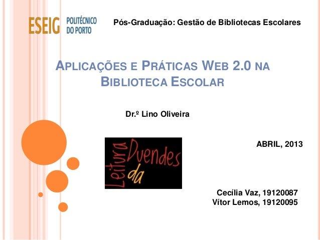 Pós-Graduação: Gestão de Bibliotecas EscolaresAPLICAÇÕES E PRÁTICAS WEB 2.0 NA      BIBLIOTECA ESCOLAR          Dr.º Lino ...