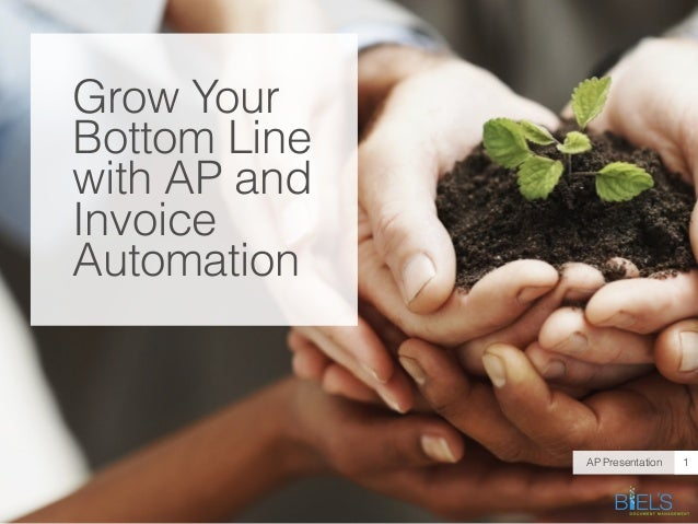 Grow YourBottom Linewith AP andInvoiceAutomationAP Presentation 1