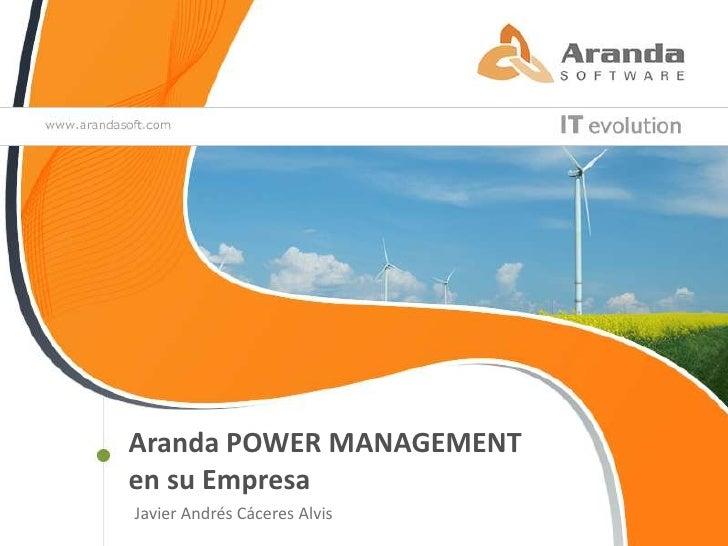 Aranda POWER MANAGEMENT <br />en su Empresa<br />Javier Andrés Cáceres Alvis<br />