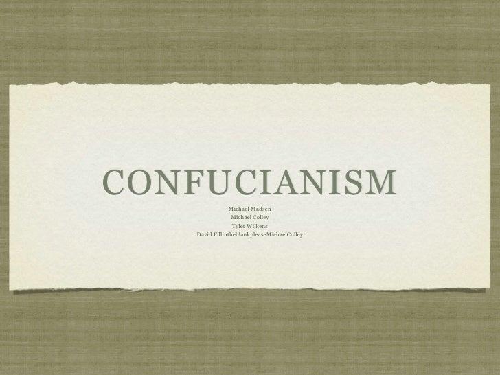 CONFUCIANISM    Michael Madsen                Michael Colley                 Tyler Wilkens   David FillintheblankpleaseMic...