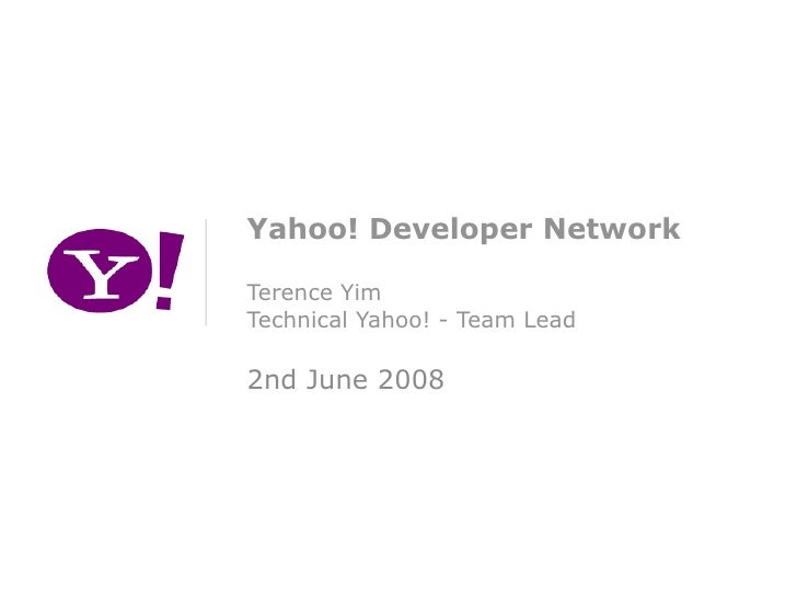 Yahoo! Developer Network  Terence Yim Technical Yahoo! - Team Lead  2nd June 2008