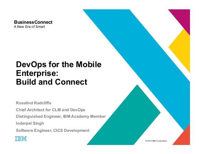 © 2014 IBM Corporation  BusinessConnect  A New Era of Smart  DevOps for the Mobile  Enterprise:  Build and Connect  Rosali...