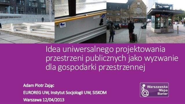 Idea uniwersalnego projektowania           przestrzeni publicznych jako wyzwanie           dla gospodarki przestrzennejAda...
