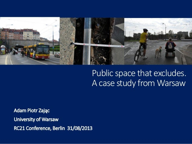 Public space that excludes. A case study from Warsaw Adam Piotr Zając University of Warsaw RC21 Conference, Berlin 31/08/2...
