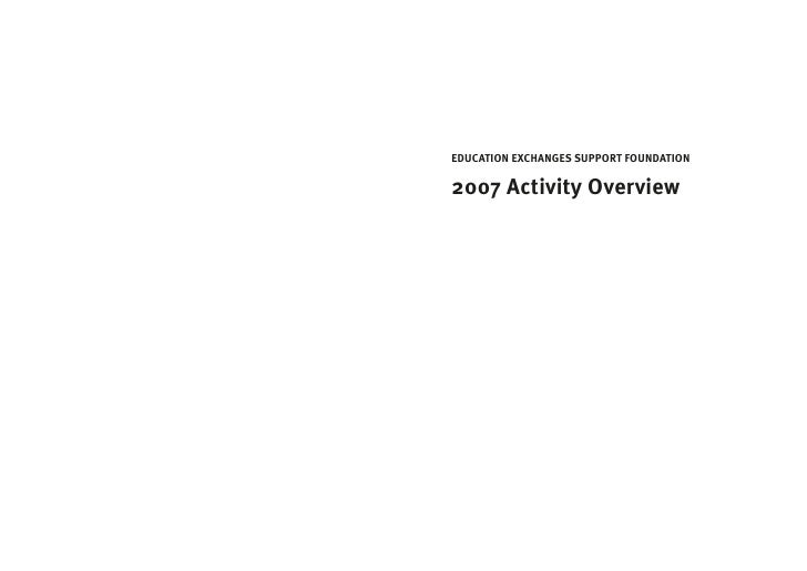 EDUCATION EXCHANGES SUPPORT FOUNDATION  2007 Activity Overview