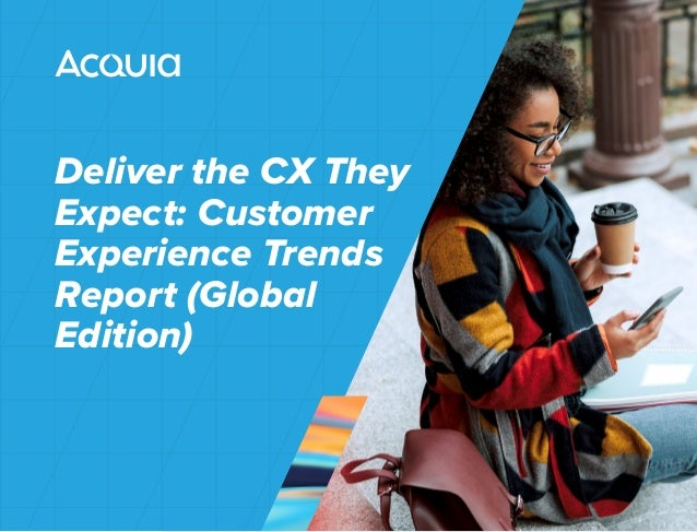 Deliver the CX They Expect: Customer Experience Trends Report (Global Edition)