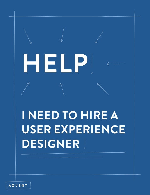 HELP I NEED TO HIRE A USER EXPERIENCE DESIGNER