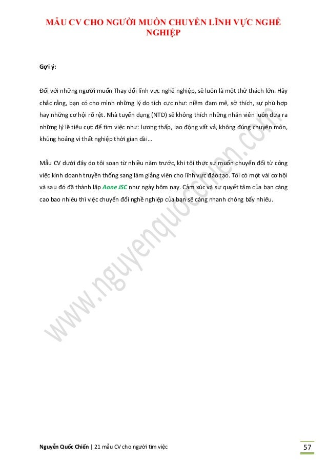 Nguyễn Quốc Chiến   21 mẫu CV cho người tìm việc 57 MẪU CV CHO NGƢỜI MUỐN CHUYỂN LĨNH VỰC NGHỀ NGHIỆP Gợi ý: Đối với những...