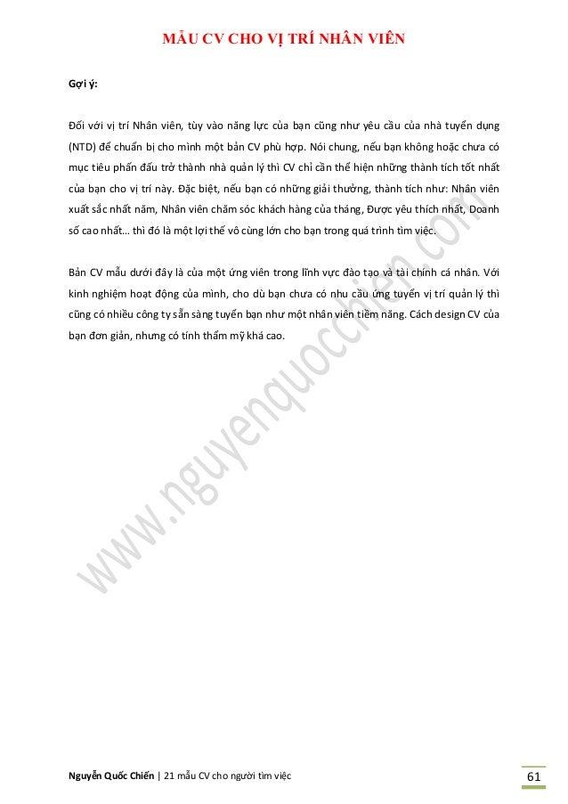 Nguyễn Quốc Chiến   21 mẫu CV cho người tìm việc 61 MẪU CV CHO VỊ TRÍ NHÂN VIÊN Gợi ý: Đối với vị trí Nhân viên, tùy vào n...