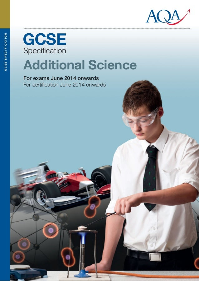 G C S E S P E C I F I C AT I O N  GCSE Specification  Additional Science For exams June 2014 onwards For certification June ...