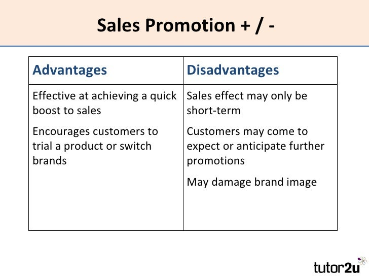 advantages and disadvantages of sales promotion Sales promotion is designed to be used as a what does the promotion cost – will the resulting sales boost justify the main advantages and disadvantages of.