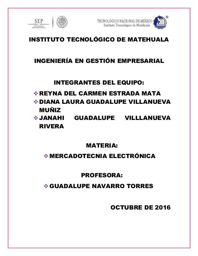 INSTITUTO TECNOLÓGICO DE MATEHUALA INGENIERÍA EN GESTIÓN EMPRESARIAL INTEGRANTES DEL EQUIPO: REYNA DEL CARMEN ESTRADA MAT...