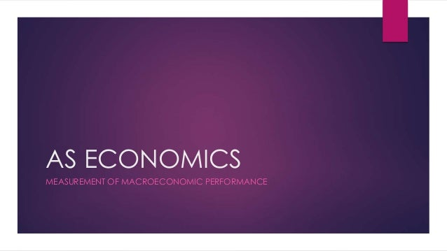 AS ECONOMICS MEASUREMENT OF MACROECONOMIC PERFORMANCE