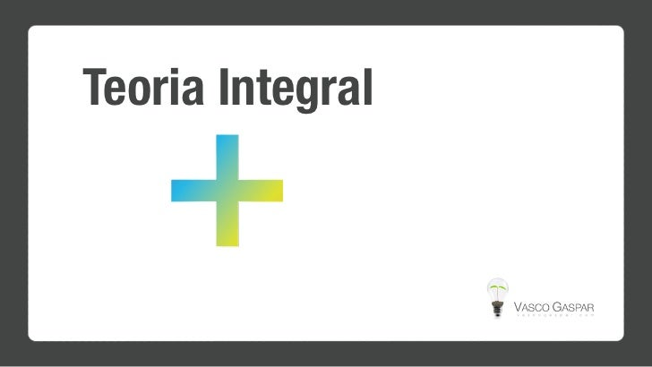 Teoria Integral