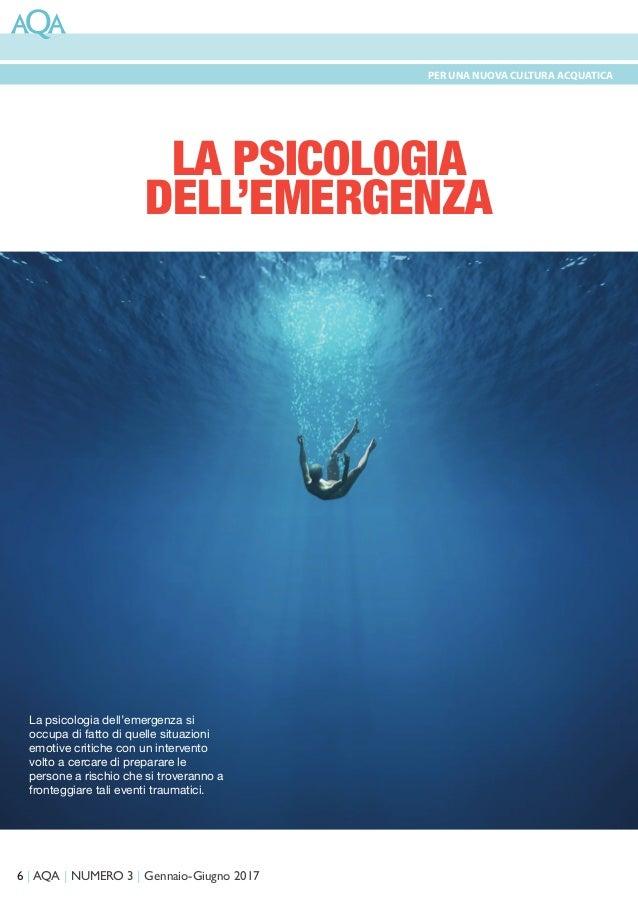 6   AQA   NUMERO 3   Gennaio-Giugno 2017 PER UNA NUOVA CULTURA ACQUATICA LA PSICOLOGIA DELL'EMERGENZA La psicologia dell'e...