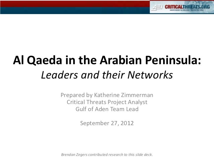 Al Qaeda in the Arabian Peninsula:     Leaders and their Networks        Prepared by Katherine Zimmerman          Critical...