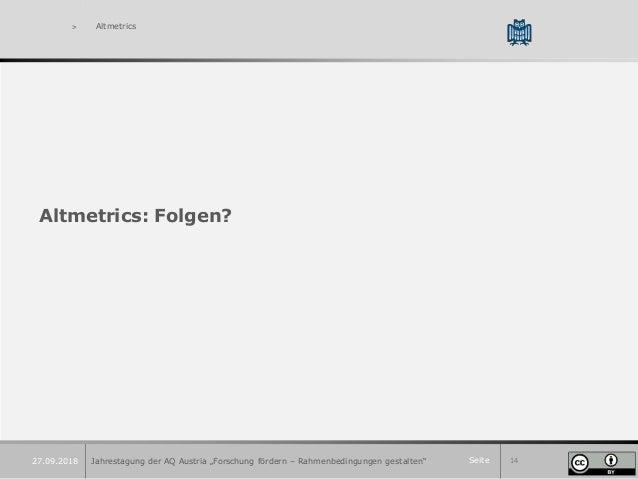 """Seite 14 > Altmetrics Altmetrics: Folgen? Jahrestagung der AQ Austria """"Forschung fördern – Rahmenbedingungen gestalten""""27...."""