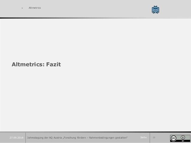 """Seite 19 > Altmetrics Altmetrics: Fazit Jahrestagung der AQ Austria """"Forschung fördern – Rahmenbedingungen gestalten""""27.09..."""