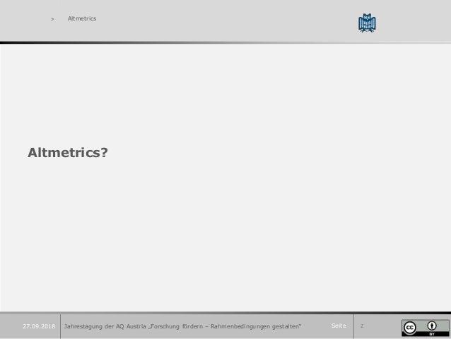 """Seite 227.09.2018 > Altmetrics Altmetrics? Jahrestagung der AQ Austria """"Forschung fördern – Rahmenbedingungen gestalten"""""""