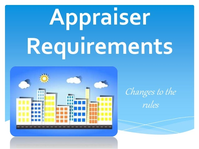 Appraiser Requirements Changes to the rules