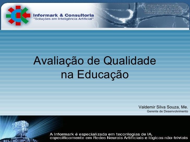 Avaliação de Qualidade na Educação Valdemir Silva Souza, Me. Gerente de Desenvolvimento