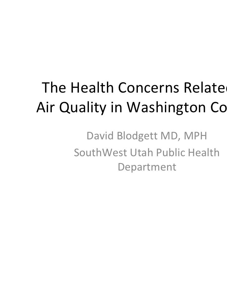 The Health Concerns Related toAir Quality in Washington County       David Blodgett MD, MPH     SouthWest Utah Public Heal...