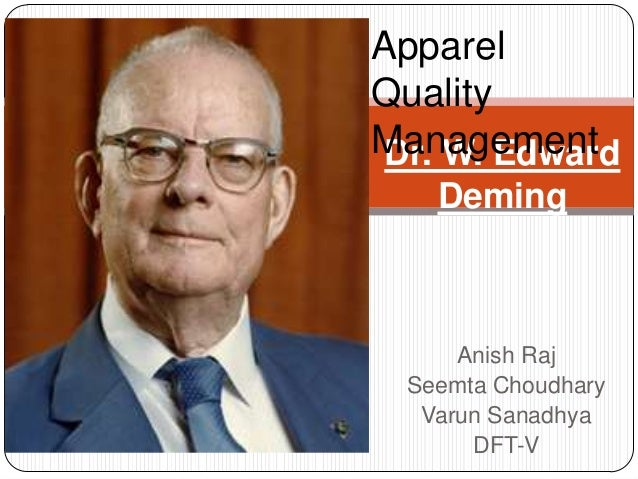 Apparel Quality Management Dr. W. Edward Deming  Anish Raj Seemta Choudhary Varun Sanadhya DFT-V