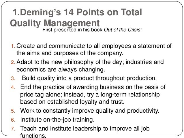 demings 14 principles Dr deming's 14 points for management dr w edwards deming offered 14 key principles for management to follow to significantly improve the effectiveness of a business or organization many of the principles are philosophical.