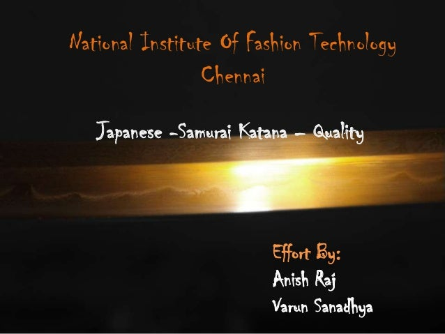 National Institute Of Fashion Technology Chennai Japanese -Samurai Katana – Quality  Effort By: Anish Raj Varun Sanadhya