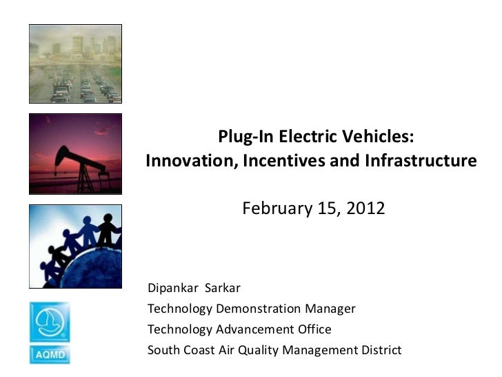 Plug-In Electric Vehicles: Innovation, Incentives and Infrastructure  February 15, 2012 Dipankar  Sarkar  Technology Dem...