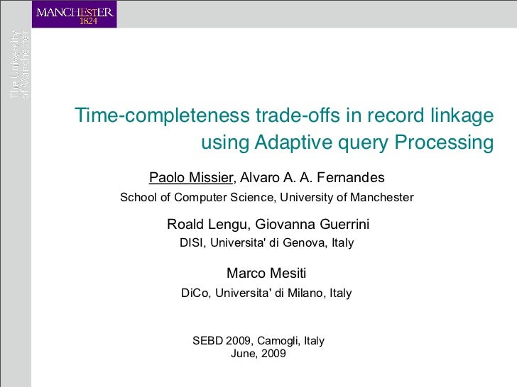 Time-completeness trade-offs in record linkage            using Adaptive query Processing         Paolo Missier, Alvaro A....