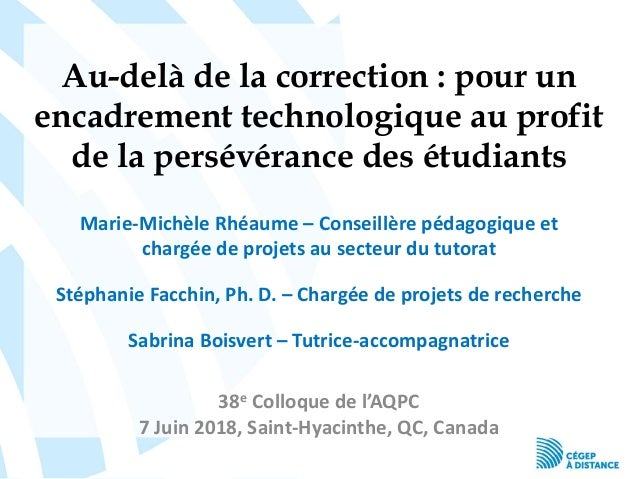Au-delà de la correction : pour un encadrement technologique au profit de la persévérance des étudiants Marie-Michèle Rhéa...