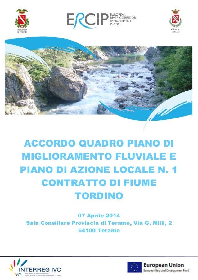 ACCORDO QUADRO PIANO DI MIGLIORAMENTO FLUVIALE E PIANO DI AZIONE LOCALE N. 1 CONTRATTO DI FIUME TORDINO 07 Aprile 2014 Sal...