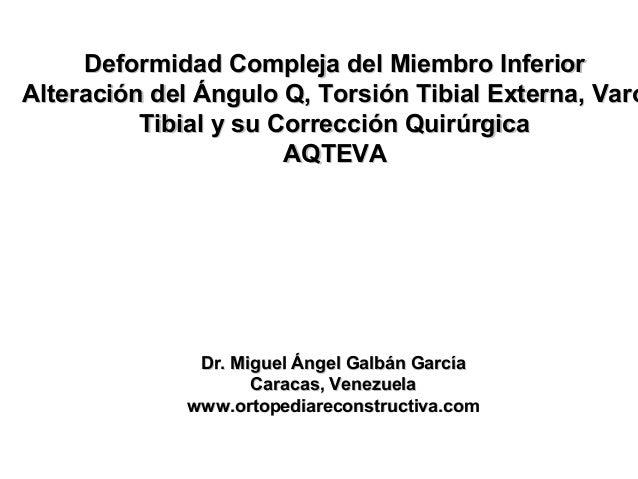 Dr. Miguel Ángel Galbán GarcíaDr. Miguel Ángel Galbán García Caracas, VenezuelaCaracas, Venezuela www.ortopediareconstruct...