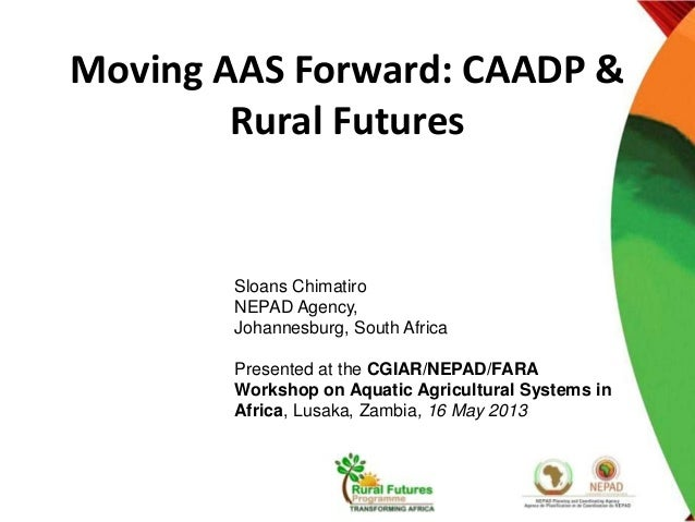 Moving AAS Forward: CAADP &Rural FuturesSloans ChimatiroNEPAD Agency,Johannesburg, South AfricaPresented at the CGIAR/NEPA...