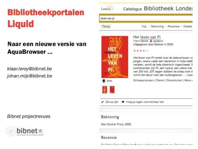 BibliotheekportalenLiquidNaar een nieuwe versie vanAquaBrowser ...Bibnet projectrevuesklaar.leroy@bibnet.bejohan.mijs@bibn...